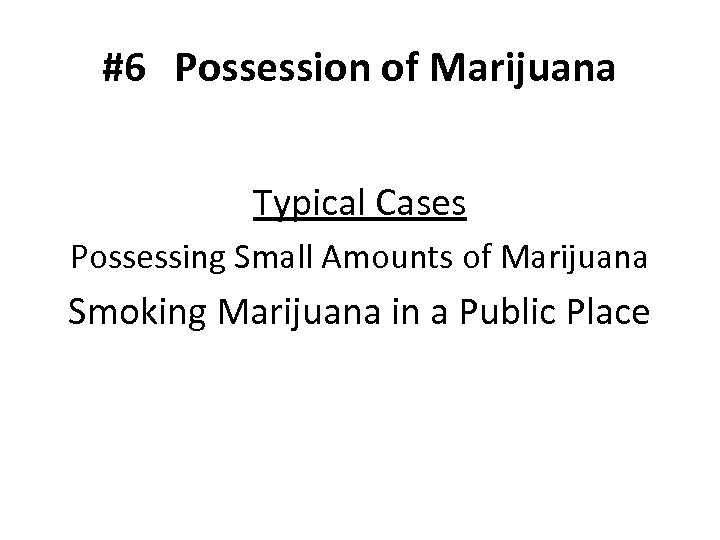 #6 Possession of Marijuana Typical Cases Possessing Small Amounts of Marijuana Smoking Marijuana in