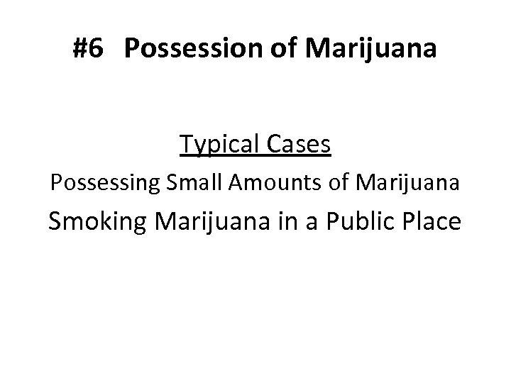 #6 Possession of Marijuana Typical Cases Possessing Small Amounts of Marijuana Smoking Marijuana in