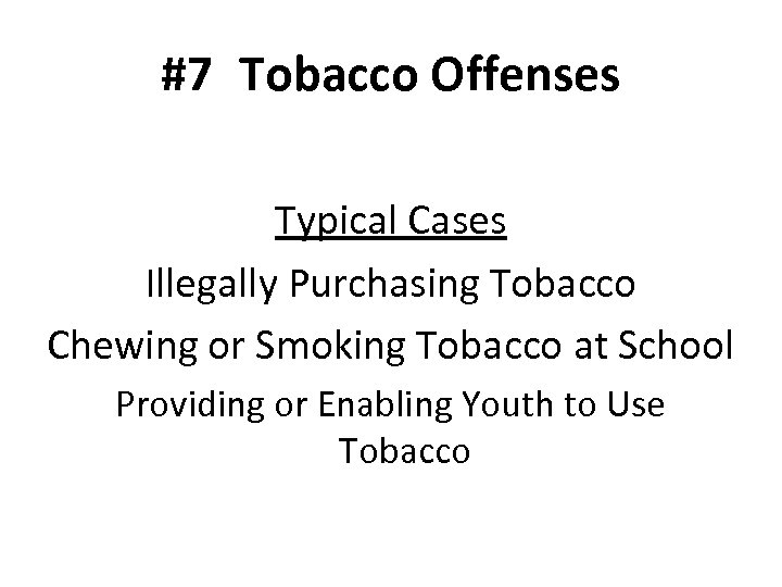 #7 Tobacco Offenses Typical Cases Illegally Purchasing Tobacco Chewing or Smoking Tobacco at School