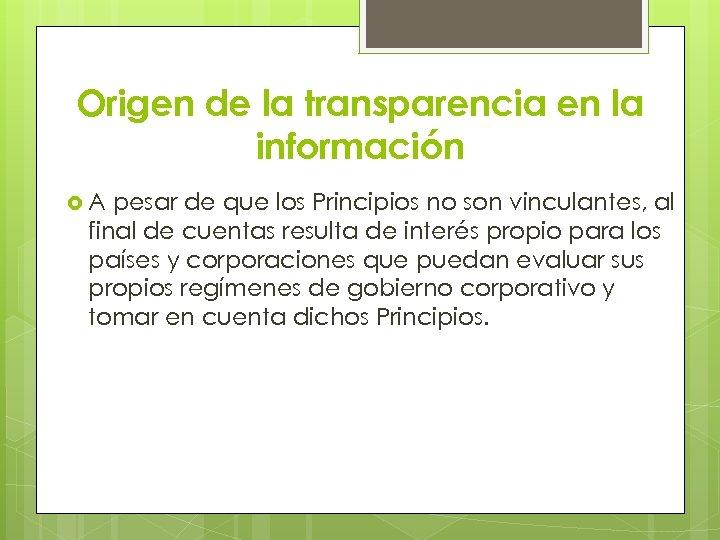 Origen de la transparencia en la información A pesar de que los Principios no