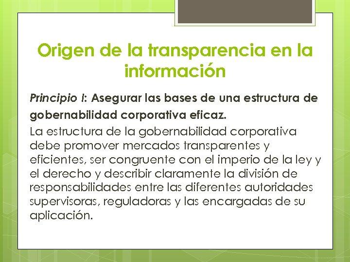 Origen de la transparencia en la información Principio I: Asegurar las bases de una