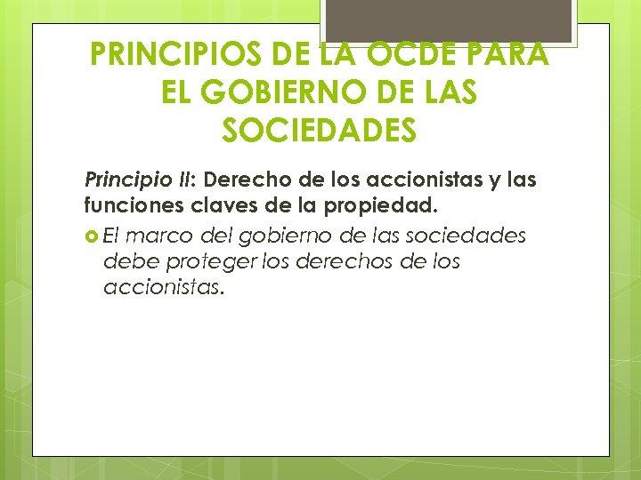 PRINCIPIOS DE LA OCDE PARA EL GOBIERNO DE LAS SOCIEDADES Principio II: Derecho de