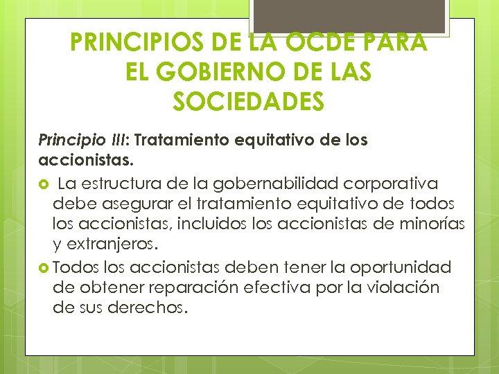 PRINCIPIOS DE LA OCDE PARA EL GOBIERNO DE LAS SOCIEDADES Principio III: Tratamiento equitativo