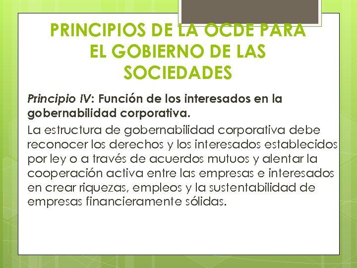PRINCIPIOS DE LA OCDE PARA EL GOBIERNO DE LAS SOCIEDADES Principio IV: Función de