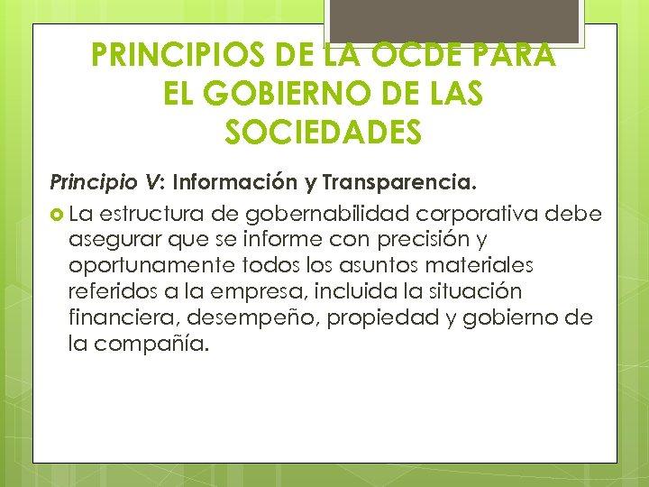 PRINCIPIOS DE LA OCDE PARA EL GOBIERNO DE LAS SOCIEDADES Principio V: Información y