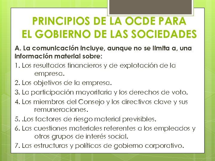 PRINCIPIOS DE LA OCDE PARA EL GOBIERNO DE LAS SOCIEDADES A. La comunicación incluye,