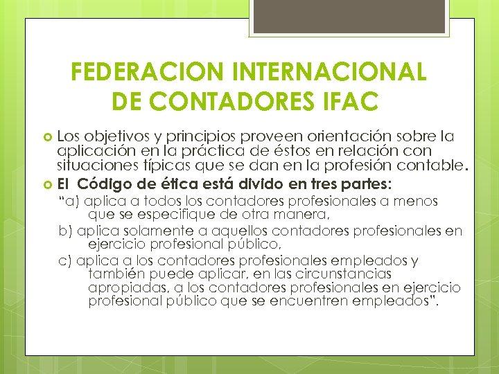 FEDERACION INTERNACIONAL DE CONTADORES IFAC Los objetivos y principios proveen orientación sobre la aplicación