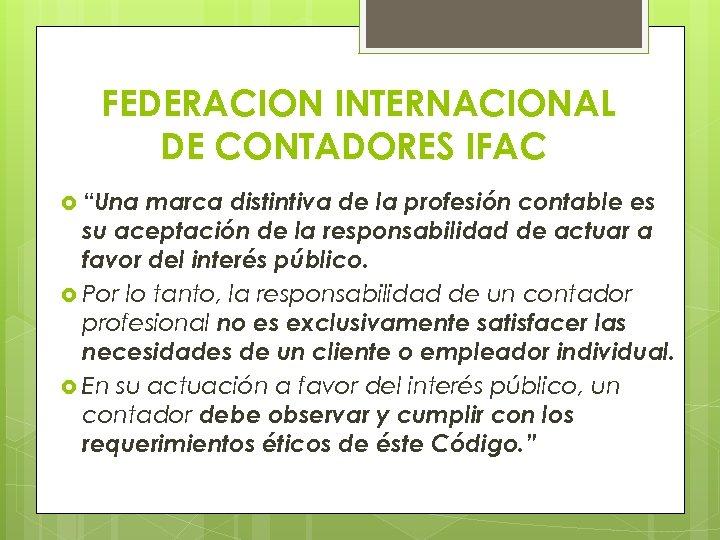 """FEDERACION INTERNACIONAL DE CONTADORES IFAC """"Una marca distintiva de la profesión contable es su"""