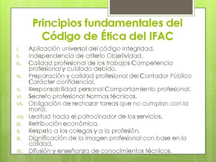 Principios fundamentales del Código de Ética del IFAC I. III. IV. V. VIII. IX.