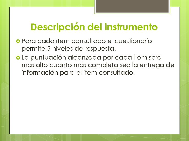 Descripción del instrumento Para cada ítem consultado el cuestionario permite 5 niveles de respuesta.