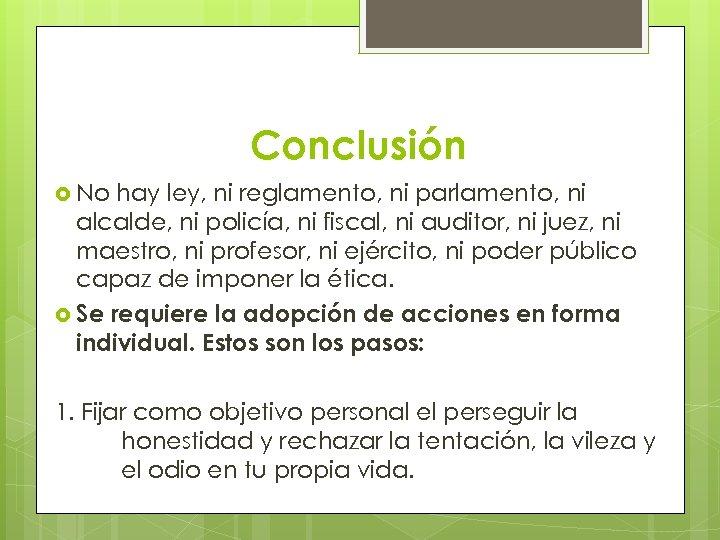 Conclusión No hay ley, ni reglamento, ni parlamento, ni alcalde, ni policía, ni fiscal,