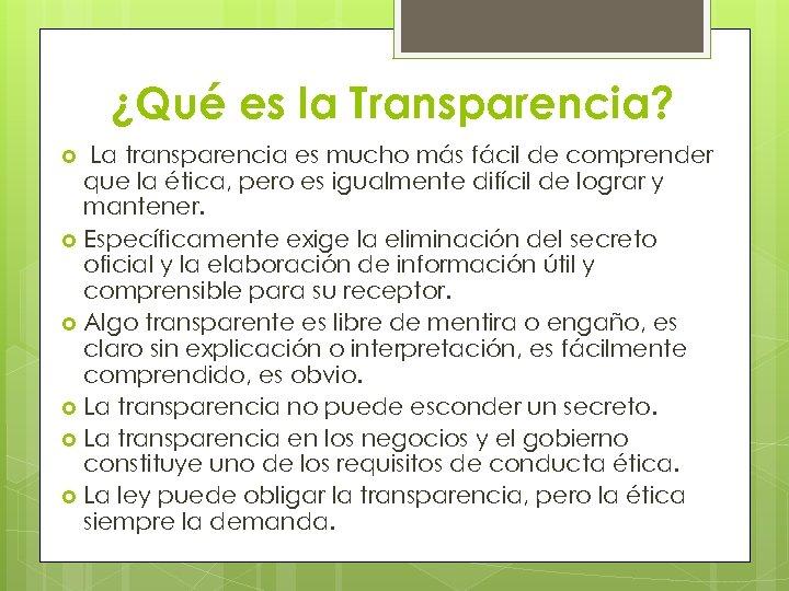 ¿Qué es la Transparencia? La transparencia es mucho más fácil de comprender que la