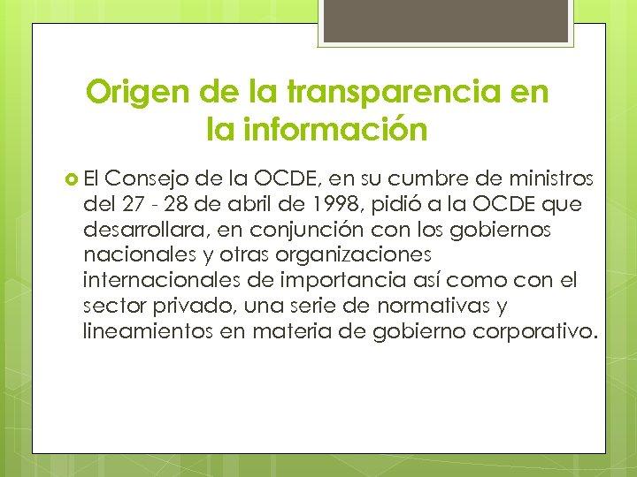 Origen de la transparencia en la información El Consejo de la OCDE, en su