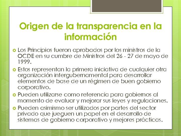 Origen de la transparencia en la información Los Principios fueron aprobados por los ministros