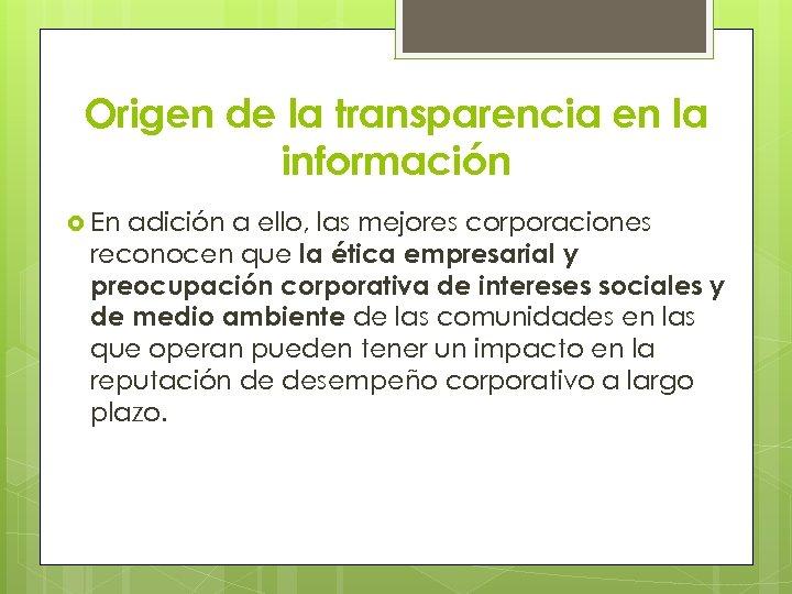 Origen de la transparencia en la información En adición a ello, las mejores corporaciones