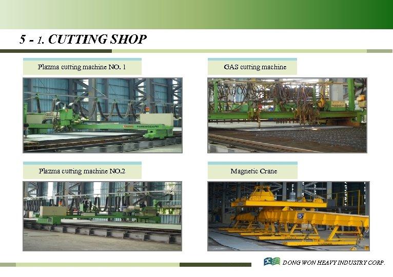 5 - 1. CUTTING SHOP Plazma cutting machine NO. 1 GAS cutting machine Plazma