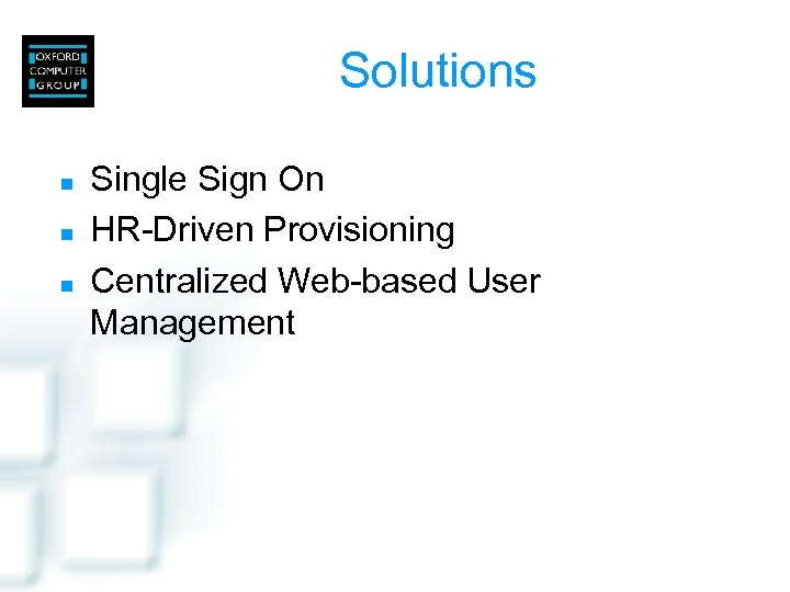Solutions n n n Single Sign On HR-Driven Provisioning Centralized Web-based User Management