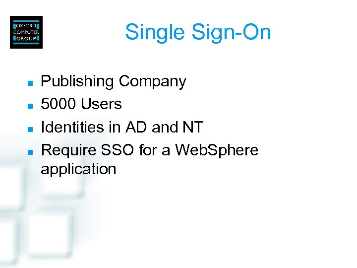 Single Sign-On n n Publishing Company 5000 Users Identities in AD and NT Require