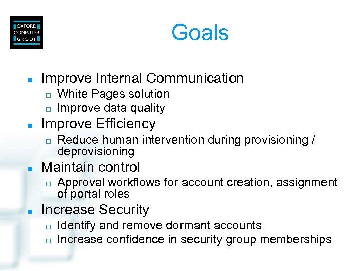 Goals n Improve Internal Communication ¨ ¨ n Improve Efficiency ¨ n Reduce human