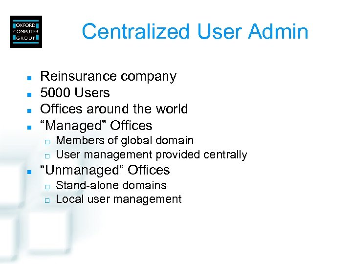 """Centralized User Admin n n Reinsurance company 5000 Users Offices around the world """"Managed"""""""