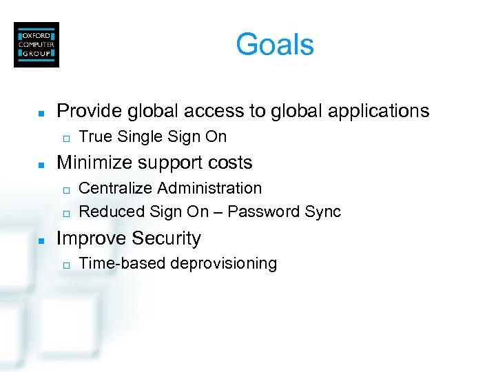 Goals n Provide global access to global applications ¨ n Minimize support costs ¨