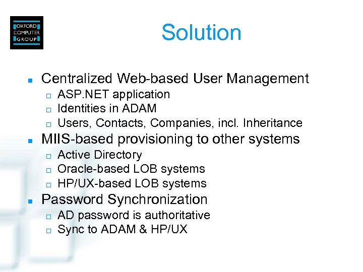 Solution n Centralized Web-based User Management ¨ ¨ ¨ n MIIS-based provisioning to other