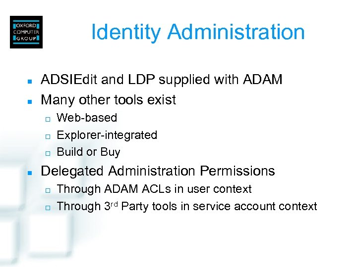 Identity Administration n n ADSIEdit and LDP supplied with ADAM Many other tools exist