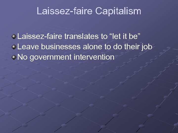 """Laissez-faire Capitalism Laissez-faire translates to """"let it be"""" Leave businesses alone to do their"""
