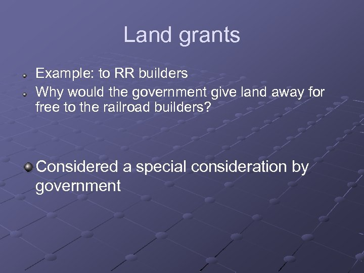 Land grants Example: to RR builders Why would the government give land away for