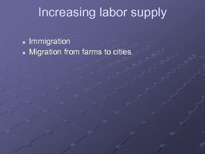 Increasing labor supply n n Immigration Migration from farms to cities