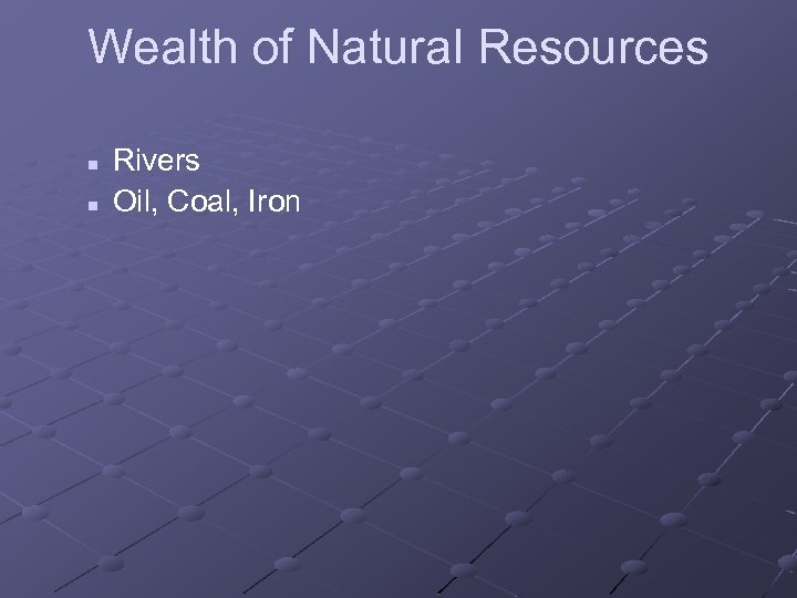 Wealth of Natural Resources n n Rivers Oil, Coal, Iron