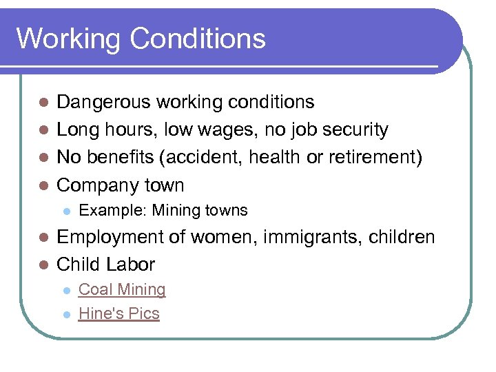 Working Conditions Dangerous working conditions l Long hours, low wages, no job security l