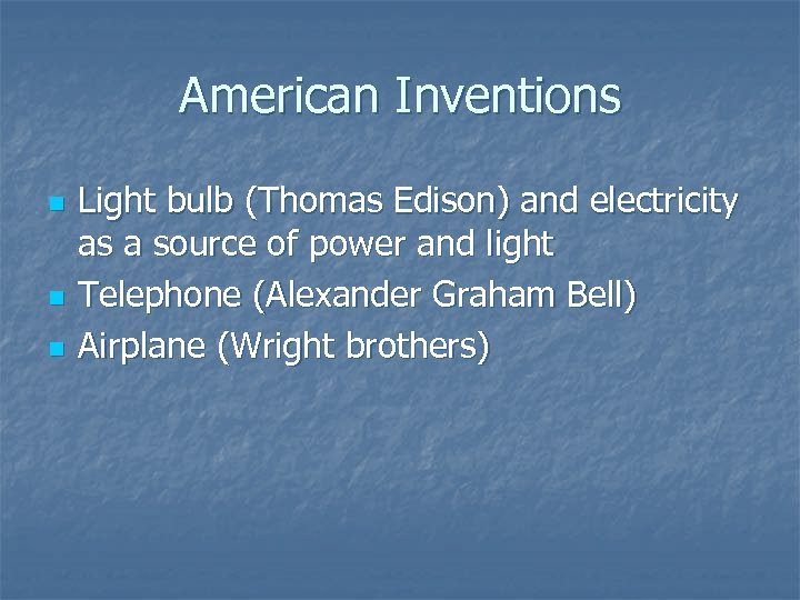 American Inventions n n n Light bulb (Thomas Edison) and electricity as a source