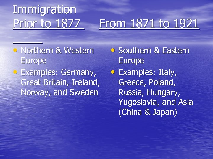 Immigration Prior to 1877 From 1871 to 1921 • Northern & Western • Southern