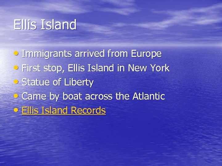 Ellis Island • Immigrants arrived from Europe • First stop, Ellis Island in New