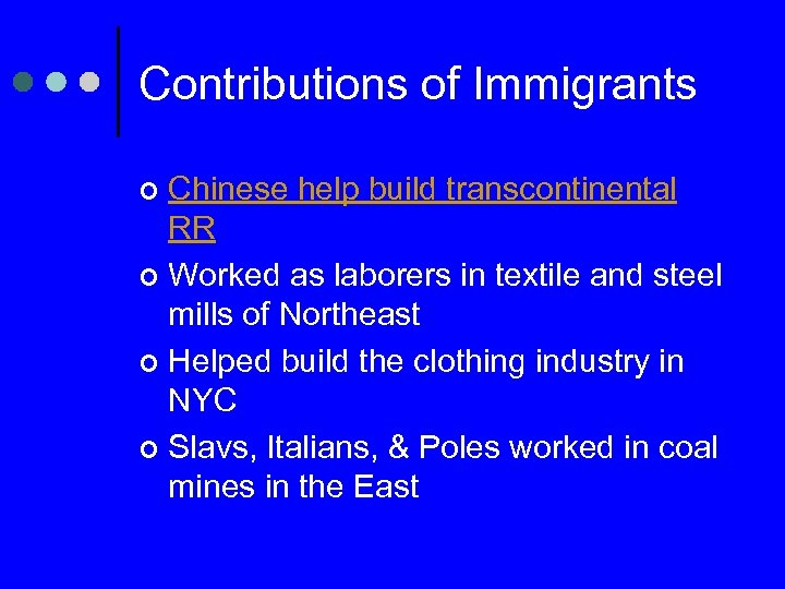 Contributions of Immigrants Chinese help build transcontinental RR ¢ Worked as laborers in textile