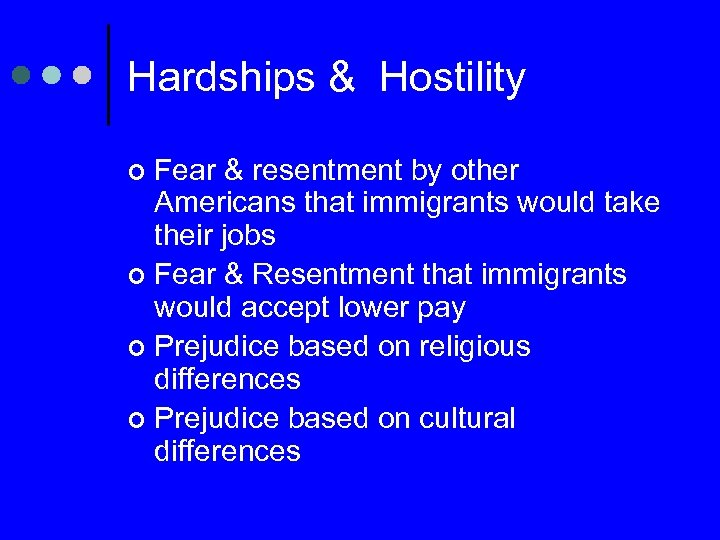 Hardships & Hostility Fear & resentment by other Americans that immigrants would take their