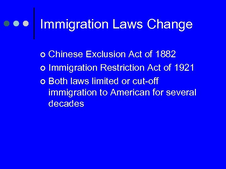 Immigration Laws Change Chinese Exclusion Act of 1882 ¢ Immigration Restriction Act of 1921