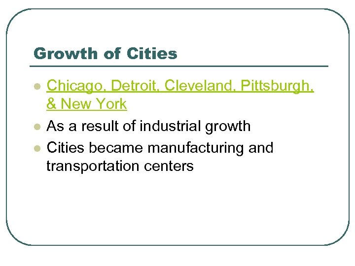 Growth of Cities l l l Chicago, Detroit, Cleveland, Pittsburgh, & New York As