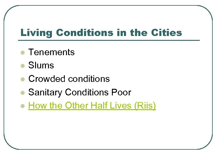 Living Conditions in the Cities l l l Tenements Slums Crowded conditions Sanitary Conditions