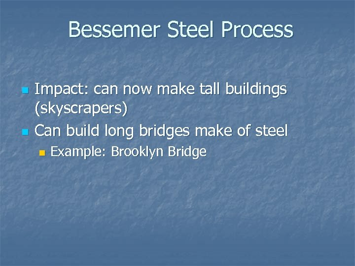 Bessemer Steel Process n n Impact: can now make tall buildings (skyscrapers) Can build