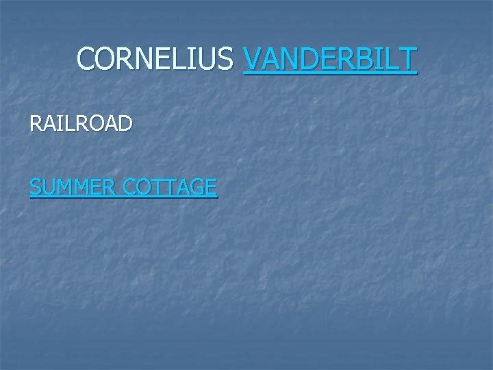 CORNELIUS VANDERBILT RAILROAD SUMMER COTTAGE