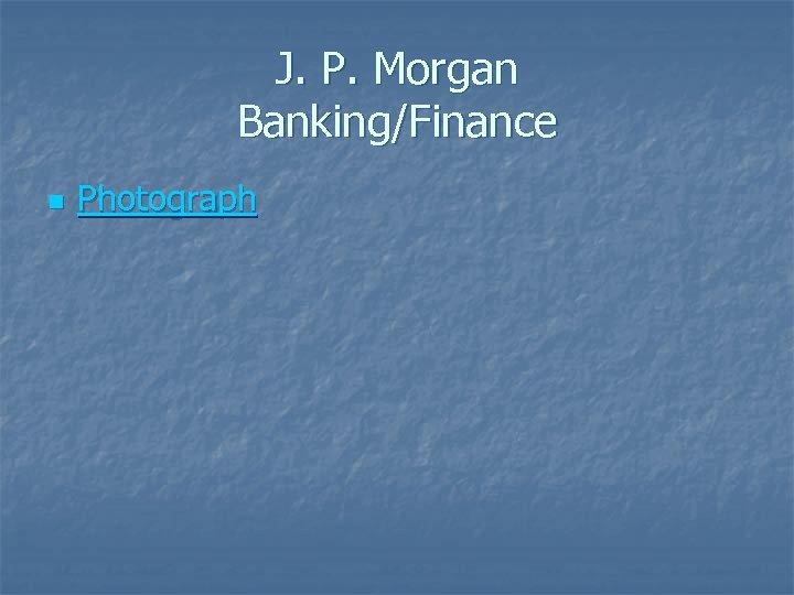 J. P. Morgan Banking/Finance n Photograph