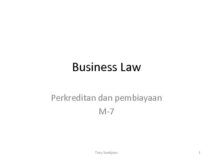 Business Law Perkreditan dan pembiayaan M-7 Tony Soebijono 1