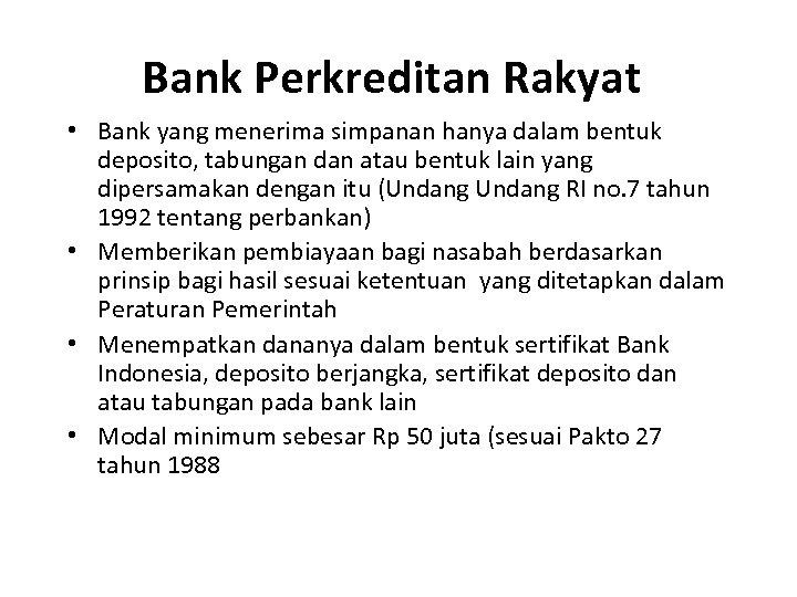 Bank Perkreditan Rakyat • Bank yang menerima simpanan hanya dalam bentuk deposito, tabungan dan