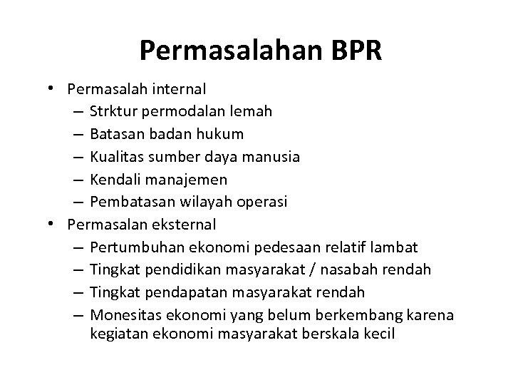 Permasalahan BPR • Permasalah internal – Strktur permodalan lemah – Batasan badan hukum –