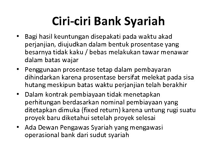 Ciri-ciri Bank Syariah • Bagi hasil keuntungan disepakati pada waktu akad perjanjian, diujudkan dalam