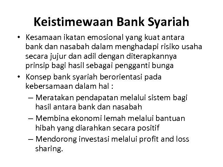 Keistimewaan Bank Syariah • Kesamaan ikatan emosional yang kuat antara bank dan nasabah dalam
