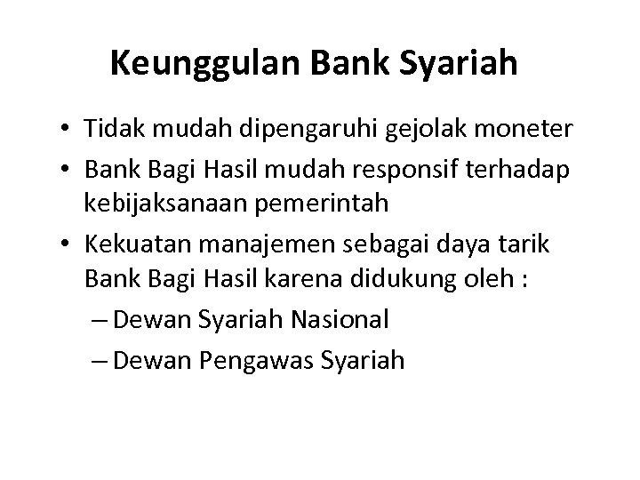 Keunggulan Bank Syariah • Tidak mudah dipengaruhi gejolak moneter • Bank Bagi Hasil mudah