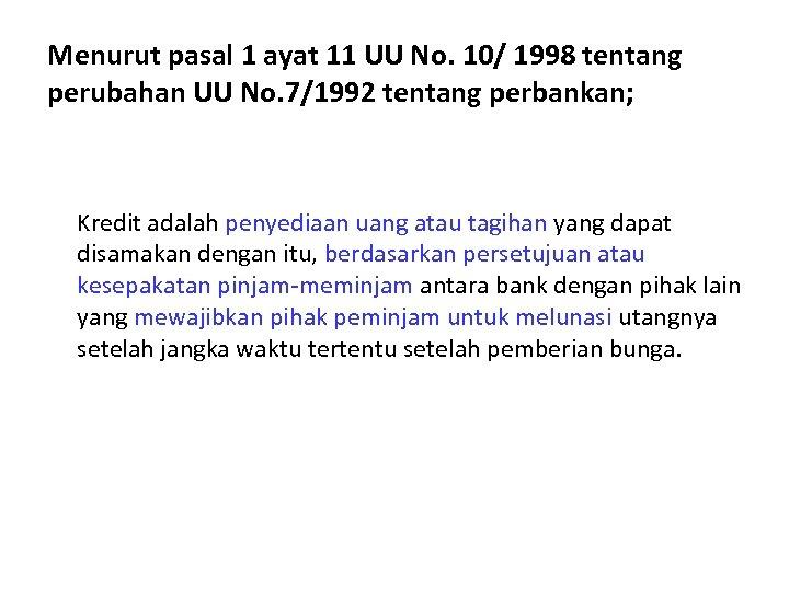 Menurut pasal 1 ayat 11 UU No. 10/ 1998 tentang perubahan UU No. 7/1992